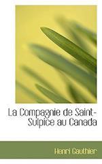 La Compagnie de Saint-Sulpice Au Canada af Henri Gauthier