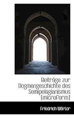 Beitrage Zur Dogmengeschichte Des Semipelagianismus [Microform] af Friedrich Worter, Friedrich Wrter