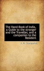 The Hand-Book of India, a Guide to the Stranger and the Traveller, and a Companion to the Resident af J. H. Stocqueler