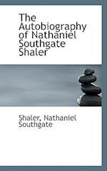 The Autobiography of Nathaniel Southgate Shaler