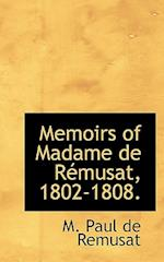 Memoirs of Madame de R Musat, 1802-1808. af M. Paul De Remusat