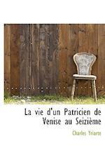 La Vie D'Un Patricien de Venise Au Seizi Me af Charles Yriarte
