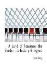A Land of Romance; The Border, Its History & Legend af Jean Lang