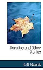 Horatius and Other Stories af G. M. Edwards