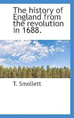 The History of England from the Revolution in 1688. af T. Smollett