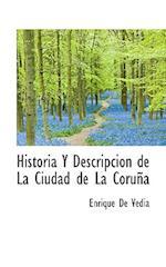 Historia y Descripcion de La Ciudad de La Coru a af Enrique De Vedia