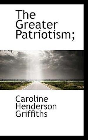 The Greater Patriotism;