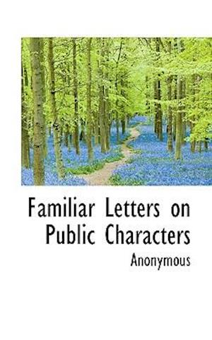 Familiar Letters on Public Characters