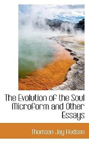 The Evolution of the Soul Microform and Other Essays
