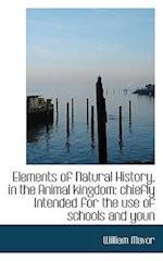 Elements of Natural History, in the Animal Kingdom: Chiefly Intended for the Use of Schools and Youn