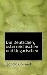 Die Deutschen, Osterreichischen Und Ungarischen af Lopold Goirand, L. Opold Goirand, Leopold Goirand