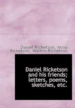 Daniel Ricketson and His Friends; Letters, Poems, Sketches, Etc. af Daniel Ricketson, Walton Ricketson, Anna Ricketson