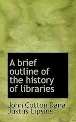 A Brief Outline of the History of Libraries af John Cotton Dana, Justus Lipsius