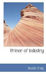 Primer of Industry af Austin Craig