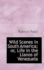 Wild Scenes in South America; Or, Life in the Llanos of Venezuela af Ramon Paez