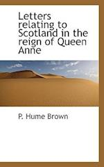Letters Relating to Scotland in the Reign of Queen Anne af P. Hume Brown