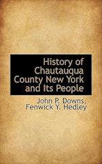 History of Chautauqua County New York and Its People af Fenwick Y. Hedley, John P. Downs