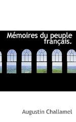 M Moires Du Peuple Fran Ais. af Augustin Challamel