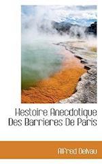 Hestoire Anecdotique Des Barrieres de Paris af Alfred Delvau