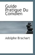 Guide Pratique Du Comdien af Adolphe Brachart