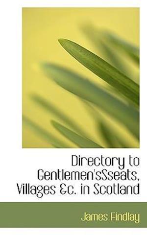 Directory to Gentlemen'sSseats, Villages &c. in Scotland