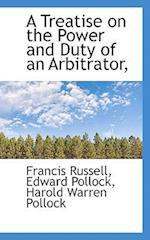 A Treatise on the Power and Duty of an Arbitrator, af Edward Pollock, Francis Russell, Harold Warren Pollock