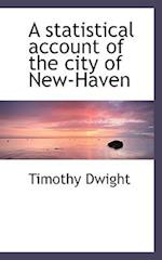 A Statistical Account of the City of New-Haven af Timothy Dwight