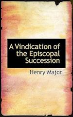 A Vindication of the Episcopal Succession af Henry Major