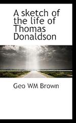 A sketch of the life of Thomas Donaldson af Geo Wm Brown
