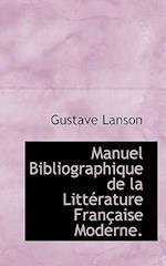 Manuel Bibliographique de La Litt Rature Fran Aise Moderne. af Gustave Lanson