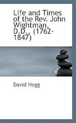 Life and Times of the Rev. John Wightman, D.D., (1762-1847)