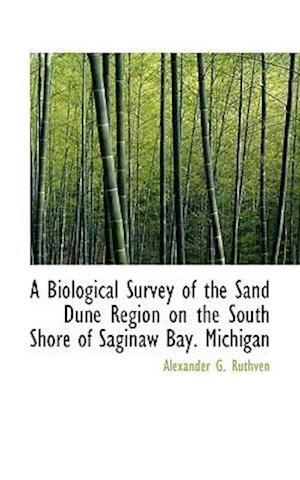 A Biological Survey of the Sand Dune Region on the South Shore of Saginaw Bay. Michigan