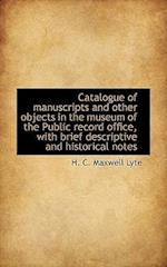 Catalogue of Manuscripts and Other Objects in the Museum of the Public Record Office, with Brief Des af H. C. Maxwell Lyte