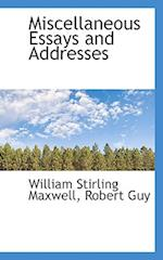 Miscellaneous Essays and Addresses af William Stirling Maxwell, Robert Guy
