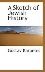 A Sketch of Jewish History af Gustav Karpeles