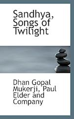 Sandhya, Songs of Twilight af Dhan Gopal Mukerji