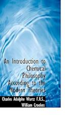 An Introduction to Chemical Philosophy According to the Modern Theories af William Crookes, Charles Adolphe Wurtz