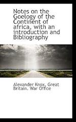 Notes on the Goelogy of the Continent of Africa, with an Introduction and Bibliography af Alexander Knox