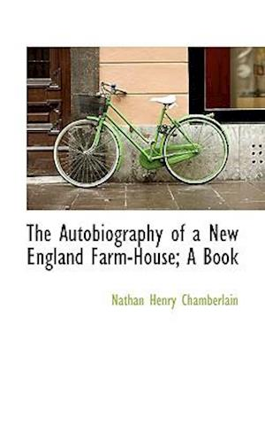 The Autobiography of a New England Farm-House; A Book
