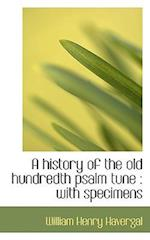 A History of the Old Hundredth Psalm Tune af William Henry Havergal