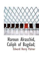 Haroun Alraschid, Caliph of Bagdad; af Edward Henry Palmer
