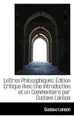 Lettres Philosophiques. Dition Critique Avec Une Introduction Et Un Commentaire Par Gustave Lanson af Gustave Lanson