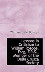 Lessons in Criticism to William Roscoe, Esq;, F.R.S., Member of the Della Crusca Society af William Lisle Bowles