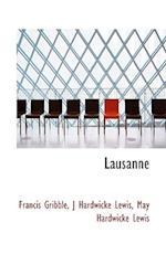 Lausanne af J. Hardwicke Lewis, Francis Gribble, May Hardwicke Lewis