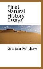 Final Natural History Essays af Graham Renshaw