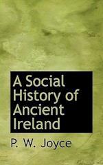 A Social History of Ancient Ireland af P. W. Joyce