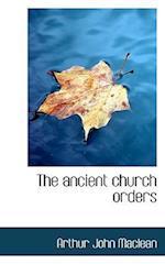 The Ancient Church Orders af Arthur John Maclean