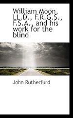 William Moon, LL.D., F.R.G.S., F.S.A., and His Work for the Blind af John Rutherfurd
