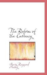 The Reform of the Currency af Henry Raymond Mussey