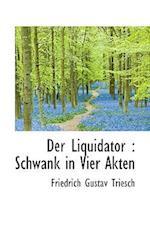 Der Liquidator af Friedrich Gustav Triesch